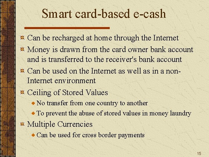 Smart card-based e-cash Can be recharged at home through the Internet Money is drawn