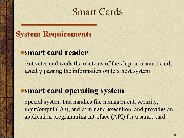 Smart Cards System Requirements smart card reader Activates and reads the contents of the