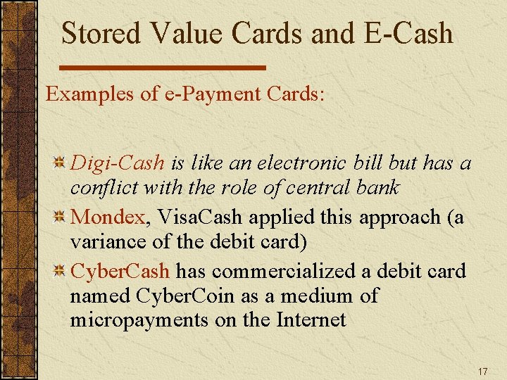 Stored Value Cards and E-Cash Examples of e-Payment Cards: Digi-Cash is like an electronic