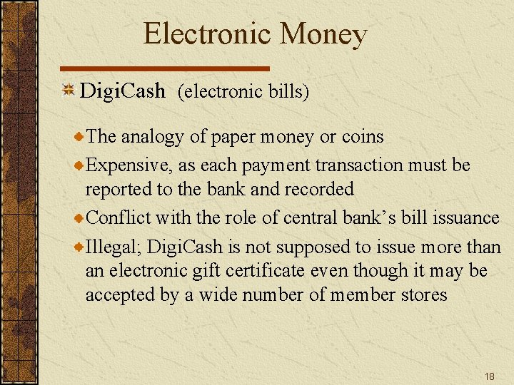 Electronic Money Digi. Cash (electronic bills) The analogy of paper money or coins Expensive,