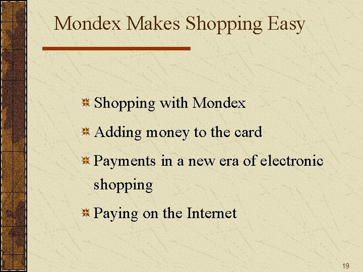 Mondex Makes Shopping Easy Shopping with Mondex Adding money to the card Payments in