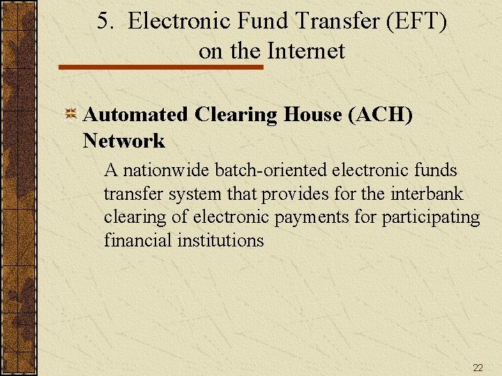 5. Electronic Fund Transfer (EFT) on the Internet Automated Clearing House (ACH) Network A