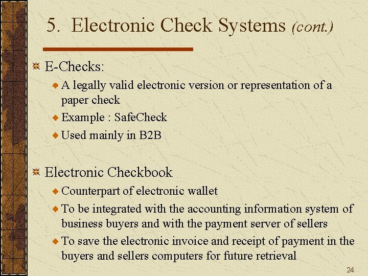 5. Electronic Check Systems (cont. ) E-Checks: A legally valid electronic version or representation