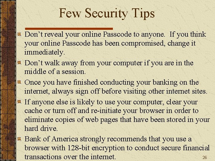 Few Security Tips Don't reveal your online Passcode to anyone. If you think your