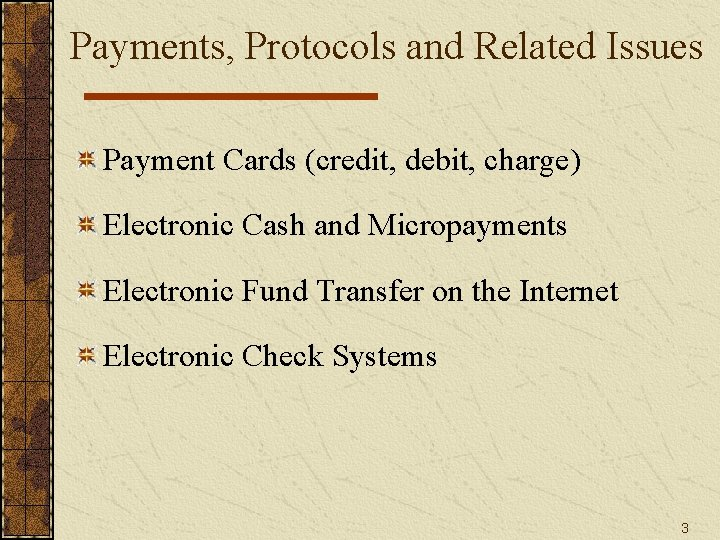 Payments, Protocols and Related Issues Payment Cards (credit, debit, charge) Electronic Cash and Micropayments