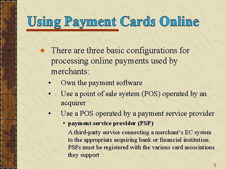 Using Payment Cards Online There are three basic configurations for processing online payments used
