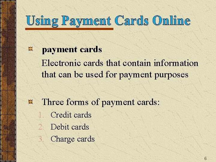 Using Payment Cards Online payment cards Electronic cards that contain information that can be