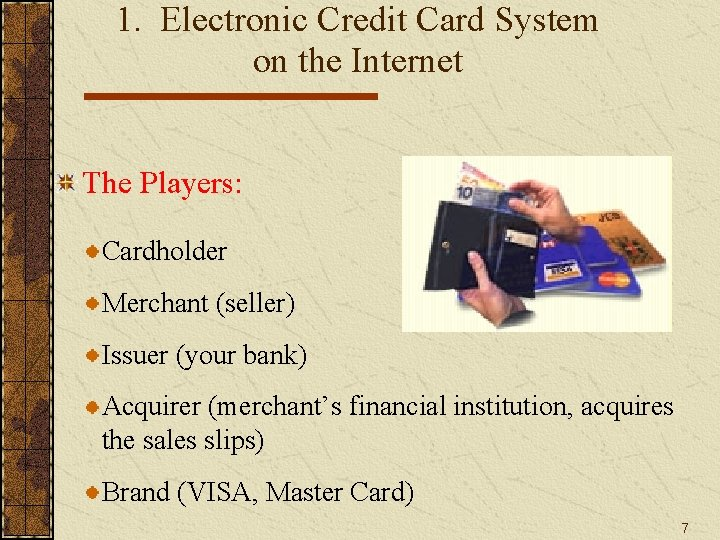 1. Electronic Credit Card System on the Internet The Players: Cardholder Merchant (seller) Issuer