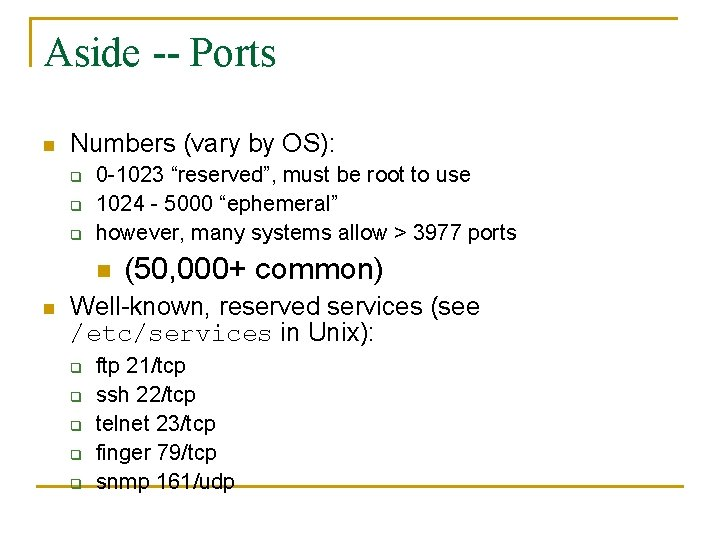 """Aside -- Ports n Numbers (vary by OS): q q q 0 -1023 """"reserved"""","""