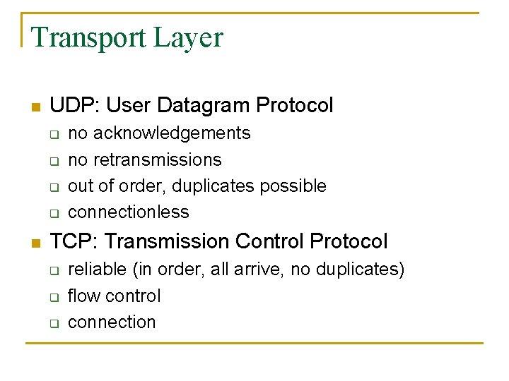 Transport Layer n UDP: User Datagram Protocol q q n no acknowledgements no retransmissions
