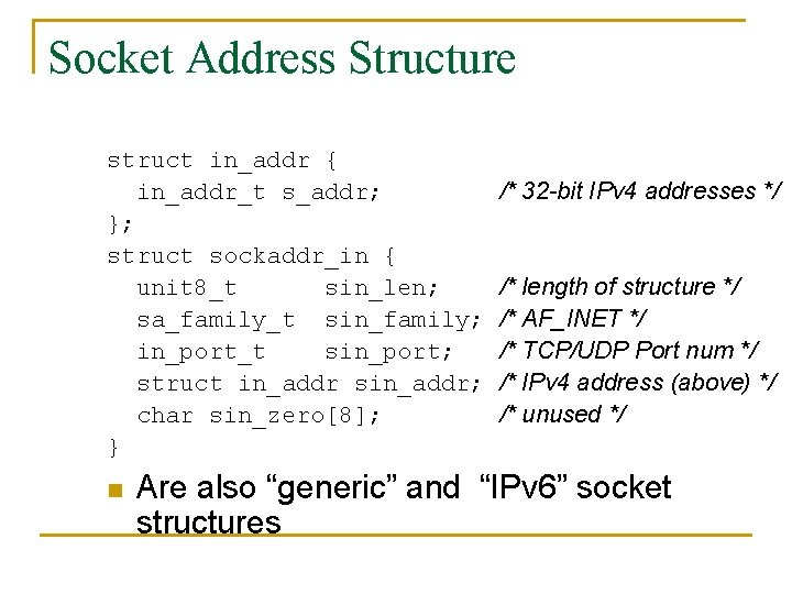 Socket Address Structure struct in_addr { in_addr_t s_addr; }; struct sockaddr_in { unit 8_t