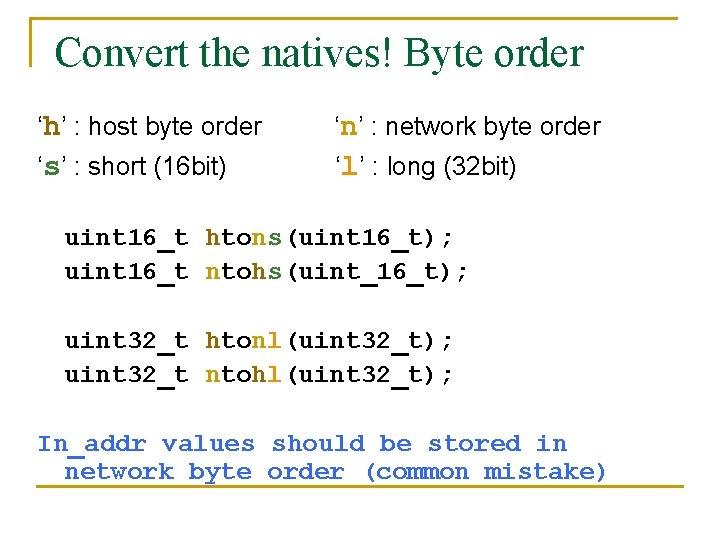 Convert the natives! Byte order 'h' : host byte order 'n' : network byte
