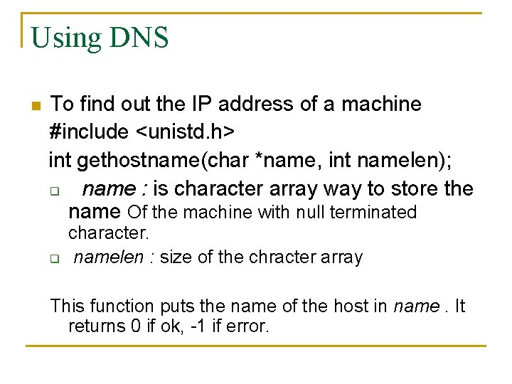 Using DNS n To find out the IP address of a machine #include <unistd.