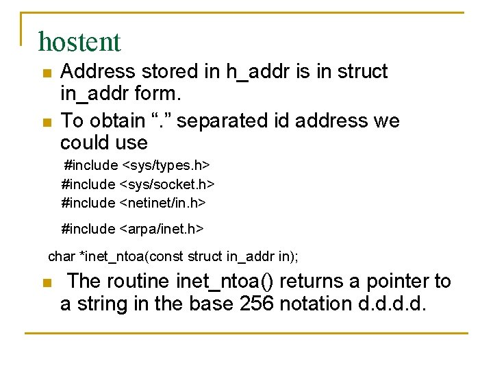 hostent n n Address stored in h_addr is in struct in_addr form. To obtain