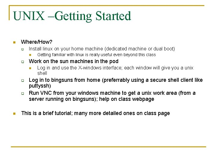 UNIX –Getting Started n Where/How? q Install linux on your home machine (dedicated machine