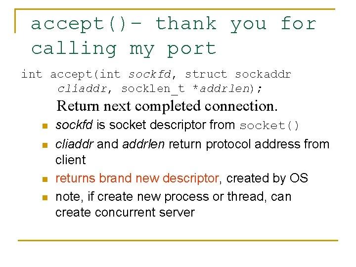accept()– thank you for calling my port int accept(int sockfd, struct sockaddr cliaddr, socklen_t