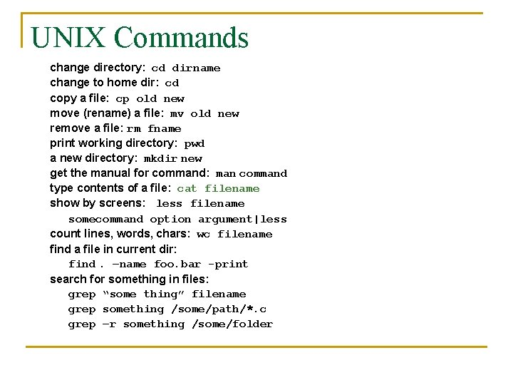 UNIX Commands change directory: cd dirname change to home dir: cd copy a file: