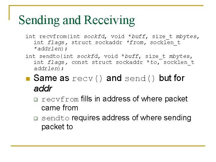 Sending and Receiving int recvfrom(int sockfd, void *buff, size_t mbytes, int flags, struct sockaddr
