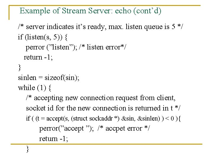 Example of Stream Server: echo (cont'd) /* server indicates it's ready, max. listen queue