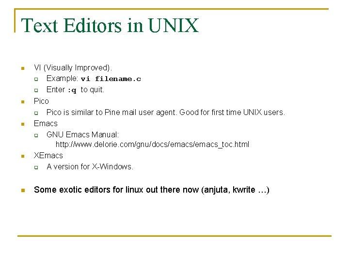 Text Editors in UNIX n VI (Visually Improved). q Example: vi filename. c q