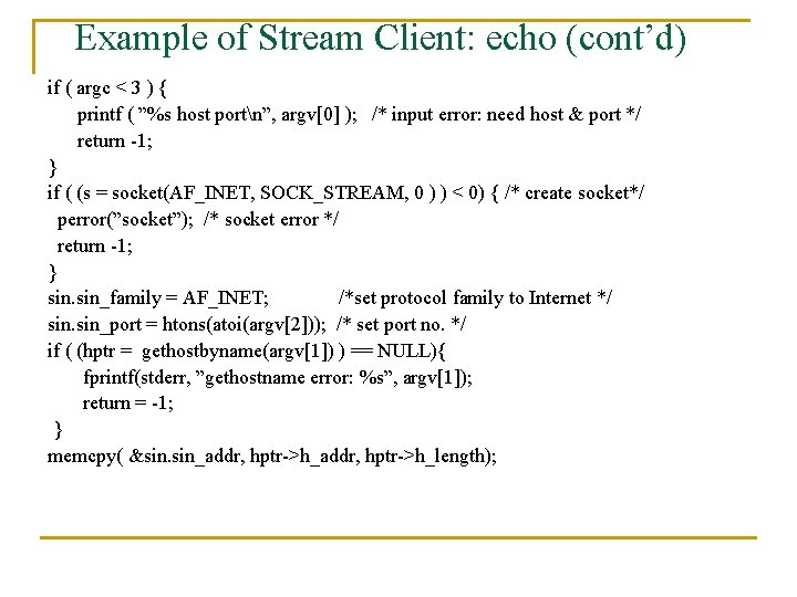 Example of Stream Client: echo (cont'd) if ( argc < 3 ) { printf