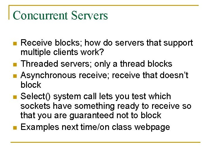 Concurrent Servers n n n Receive blocks; how do servers that support multiple clients