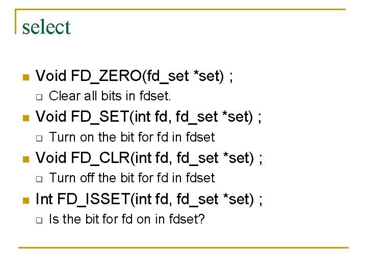select n Void FD_ZERO(fd_set *set) ; q n Void FD_SET(int fd, fd_set *set) ;