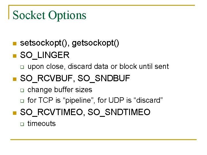 Socket Options n n setsockopt(), getsockopt() SO_LINGER q n SO_RCVBUF, SO_SNDBUF q q n