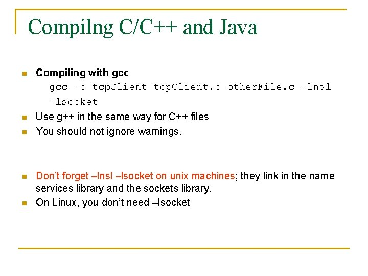 Compilng C/C++ and Java n Compiling with gcc –o tcp. Client. c other. File.