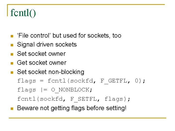 fcntl() n n n 'File control' but used for sockets, too Signal driven sockets