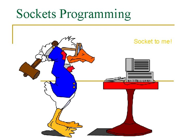 Sockets Programming Socket to me!