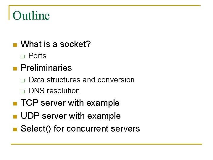 Outline n What is a socket? q n Preliminaries q q n n n