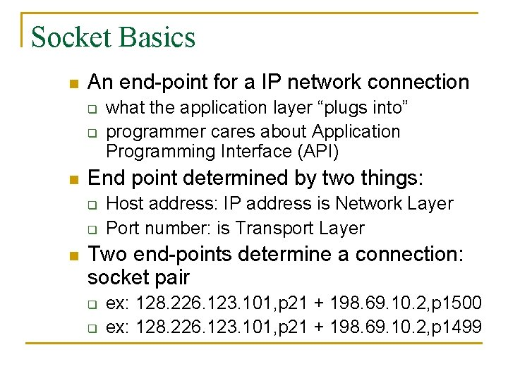 Socket Basics n An end-point for a IP network connection q q n End
