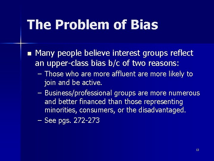 The Problem of Bias n Many people believe interest groups reflect an upper-class bias