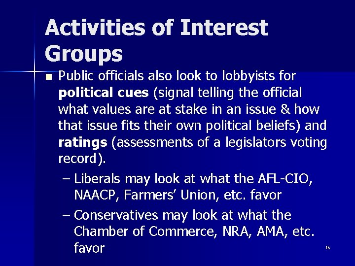 Activities of Interest Groups n Public officials also look to lobbyists for political cues