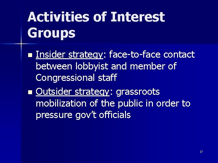 Activities of Interest Groups Insider strategy: face-to-face contact between lobbyist and member of Congressional