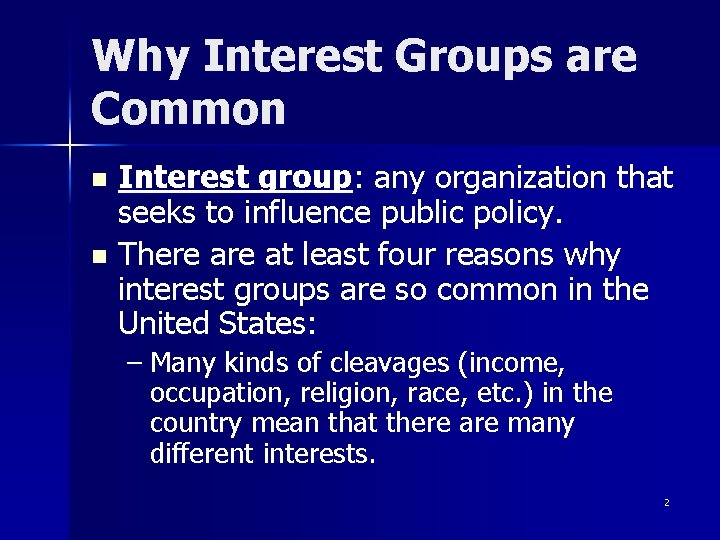 Why Interest Groups are Common Interest group: any organization that seeks to influence public