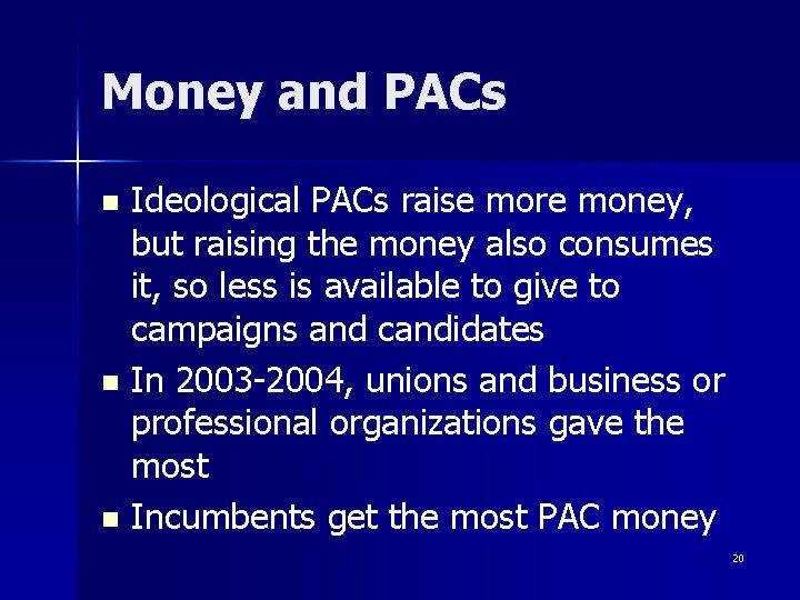 Money and PACs Ideological PACs raise more money, but raising the money also consumes