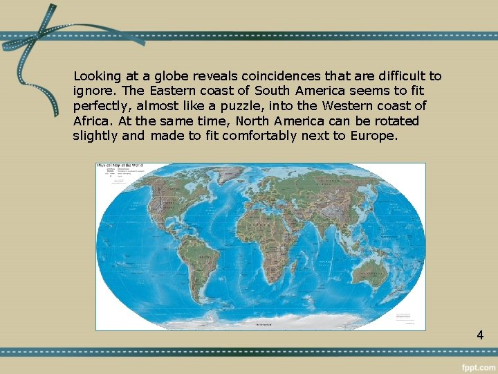 Looking at a globe reveals coincidences that are difficult to ignore. The Eastern coast