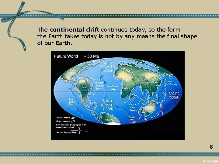The continental drift continues today, so the form the Earth takes today is not