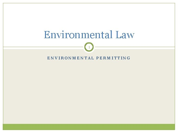 Environmental Law 1 ENVIRONMENTAL PERMITTING