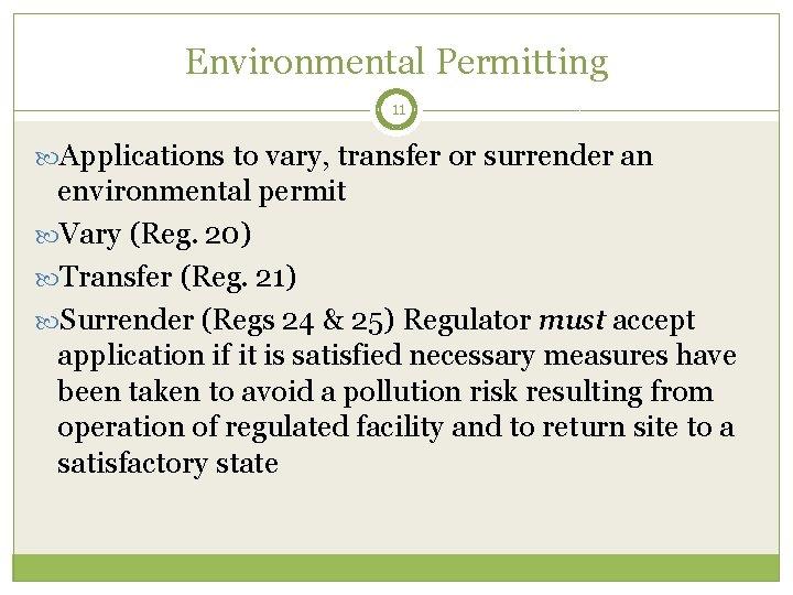 Environmental Permitting 11 Applications to vary, transfer or surrender an environmental permit Vary (Reg.