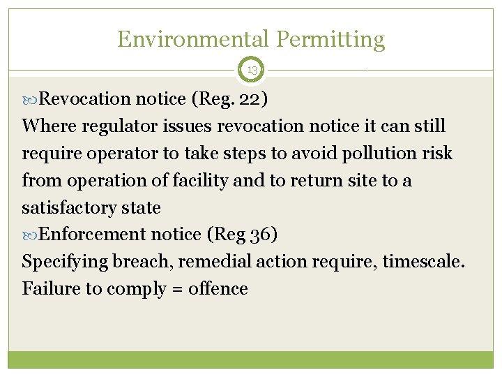 Environmental Permitting 13 Revocation notice (Reg. 22) Where regulator issues revocation notice it can
