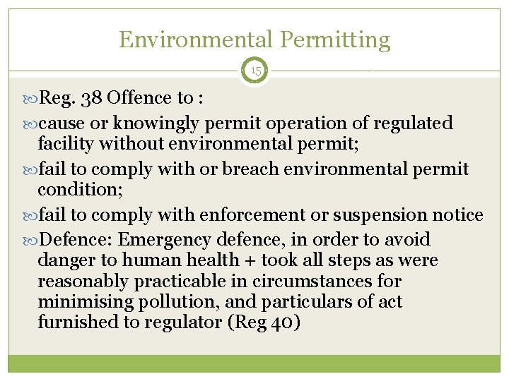 Environmental Permitting 15 Reg. 38 Offence to : cause or knowingly permit operation of
