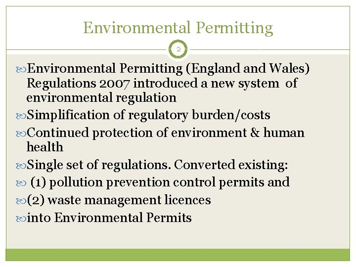 Environmental Permitting 2 Environmental Permitting (England Wales) Regulations 2007 introduced a new system of