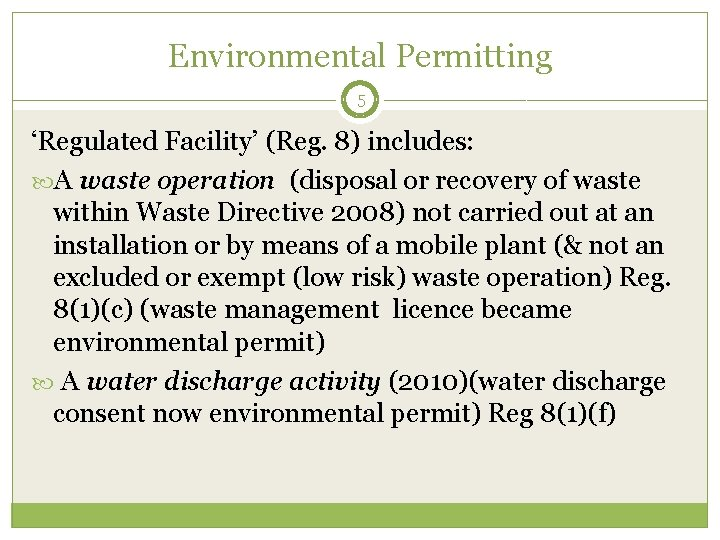 Environmental Permitting 5 'Regulated Facility' (Reg. 8) includes: A waste operation (disposal or recovery
