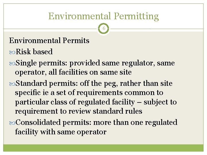 Environmental Permitting 6 Environmental Permits Risk based Single permits: provided same regulator, same operator,