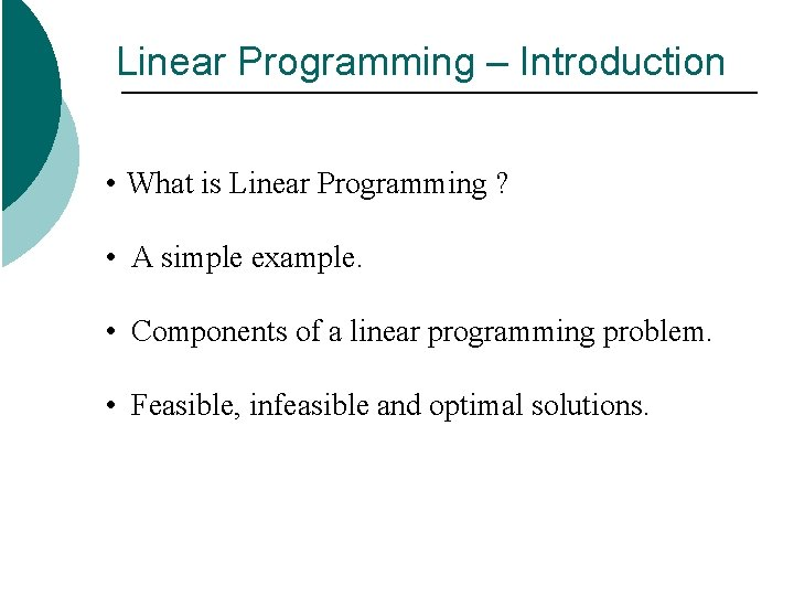 Linear Programming – Introduction • What is Linear Programming ? • A simple example.