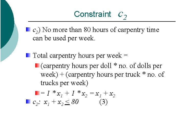 Constraint c 2) No more than 80 hours of carpentry time can be used