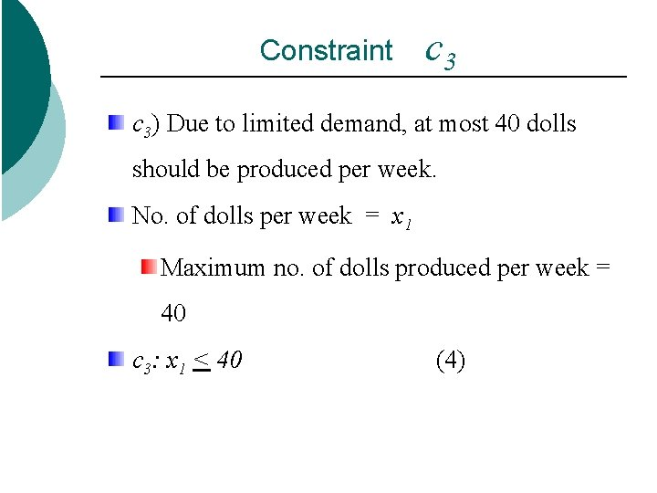 Constraint c 3) Due to limited demand, at most 40 dolls should be produced